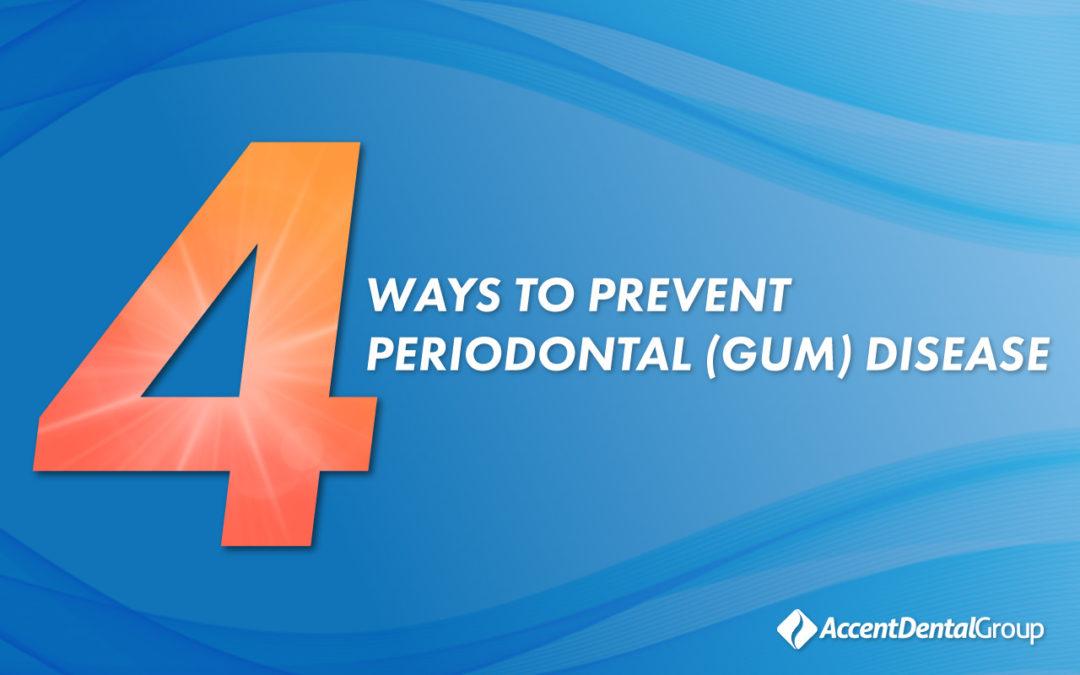 4 Ways to Prevent Periodontal (Gum) Disease